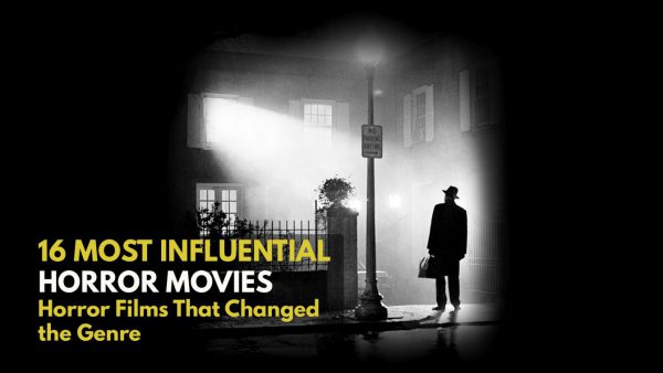 Most Influential Horror Movies Horror Films That Changed the Genre